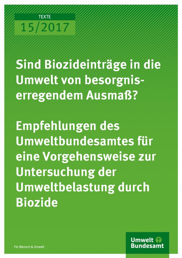 Titelseite der Publikation 15/2017 Sind Biozideinträge in die Umwelt von besorgnis-erregendem Ausmaß?