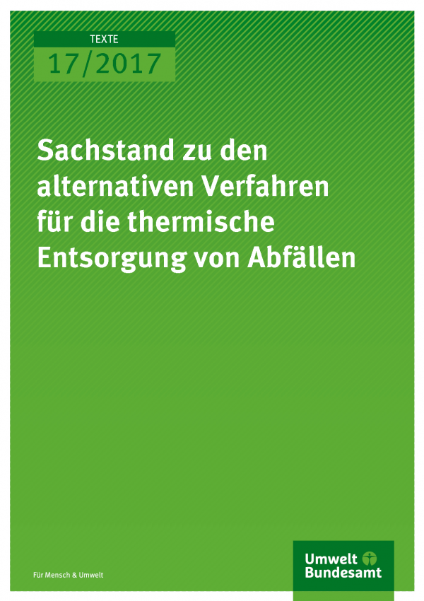 Titelseite der Publikation Texte 17/2017 Sachstand zu den alternativen Verfahren für die thermische Entsorgung von Abfällen