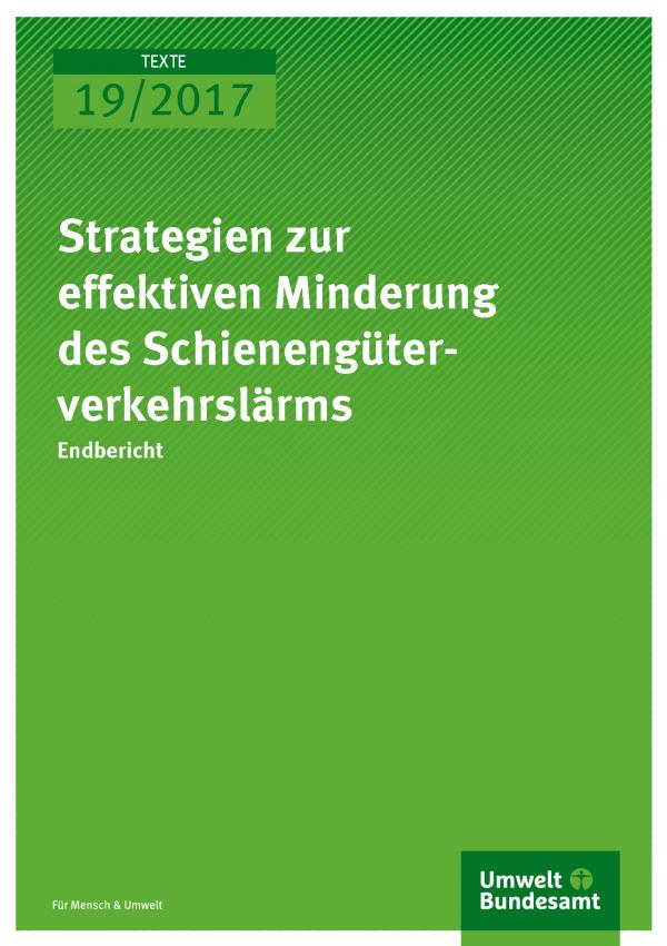 Titelseite der Publikation Texte 19/2017 Strategien zur effektiven Minderung des Schienengüterverkehrslärms