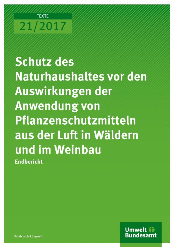 Titelseite der Publikation 21/2017 Schutz des Naturhaushaltes vor den Auswirkungen der Anwendung von Pflanzenschutzmitteln aus der Luft in Wäldern und im Weinbau