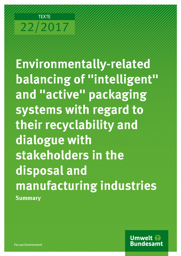 "Cover of publication 22/2017 Environmentally-related balancing of ""intelligent"" and ""active"" packaging systems with regard to their recyclability and dialogue with stakeholders in the disposal and manufacturing industries"
