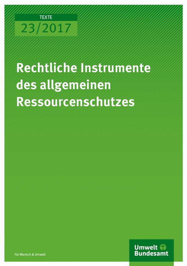Titelseite der Publikation Texte 23/2017 Rechtliche Instrumente des allgemeinen Ressourcenschutzes