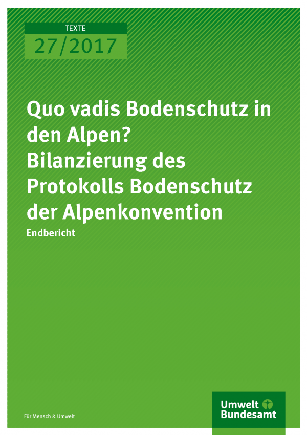 Cover der Publikation Texte 27/2017 Quo vadis Bodenschutz in den Alpen? Bilanzierung des Protokolls Bodenschutz der Alpenkonvention