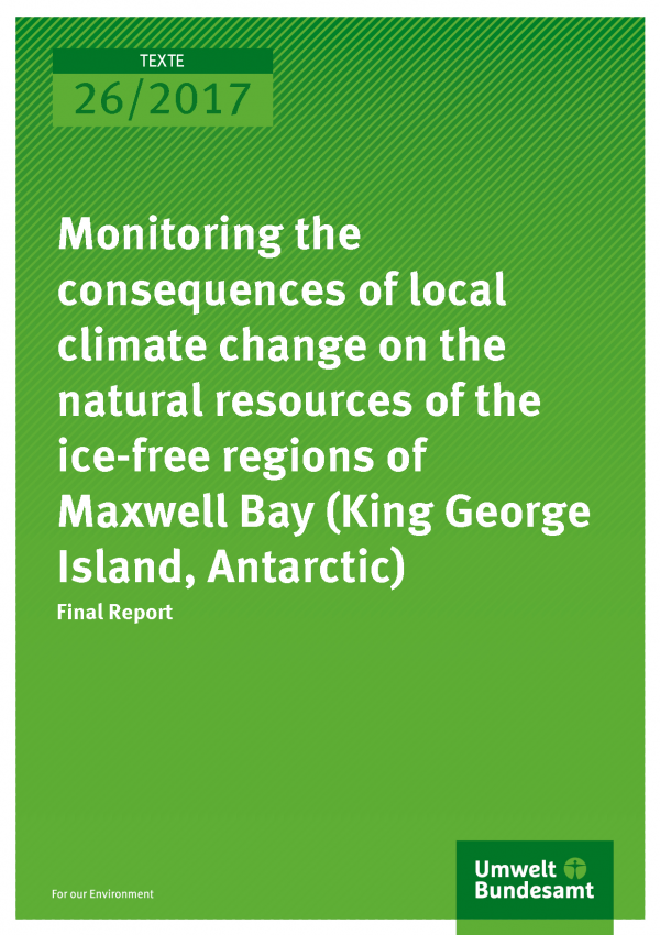 Cover of publication Texte 26/2017 Monitoring the consequences of local climate change on the natural resources of the ice-free regions of Maxwell Bay
