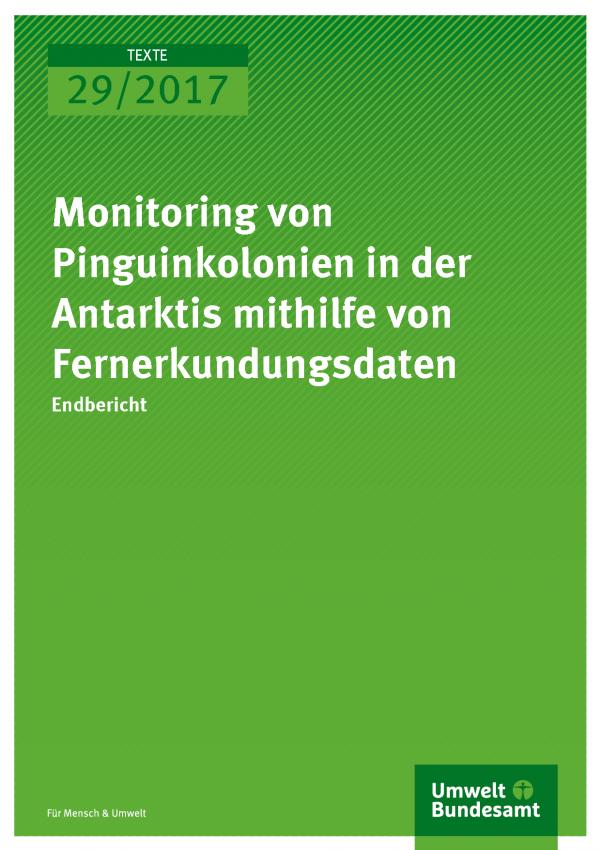 Cover der Publikation Texte 29/2017 Monitoring von Pinguinkolonien in der Antarktis mithilfe von Fernerkundungsdaten