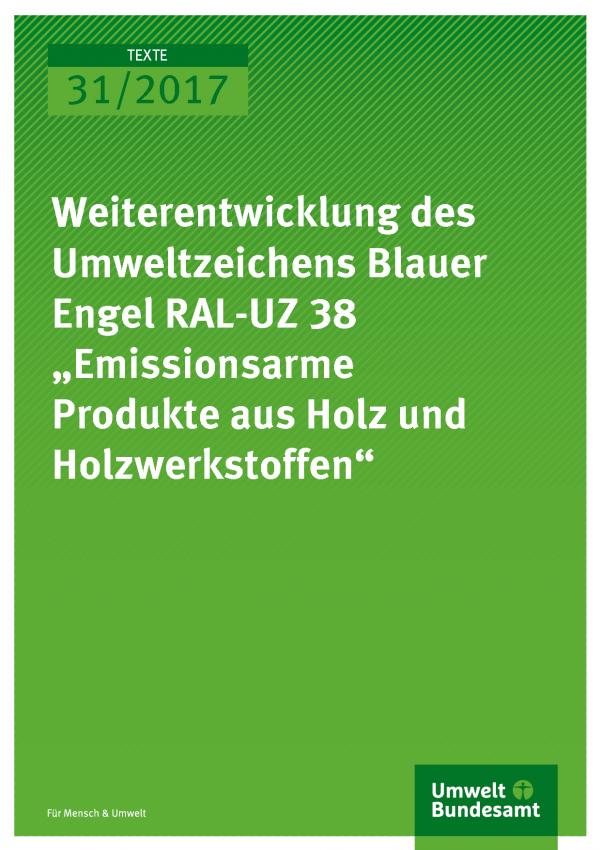 """Titelseite der Publikation Texte 31/2017 Weiterentwicklung des Umweltzeichens Blauer Engel RAL-UZ 38 """"Emissionsarme Produkte aus Holz und Holzwerkstoffen"""""""