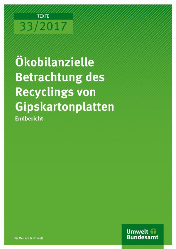 Titelseite der Publikation 33/2017 Ökobilanzielle Betrachtung des Recyclings von Gipskartonplatten