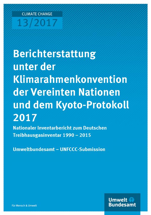Titelseite der Publikation Climate Change 13/2017 Berichterstattung unter der Klimarahmenkonvention der Vereinten Nationen und dem Kyoto-Protokoll 2017