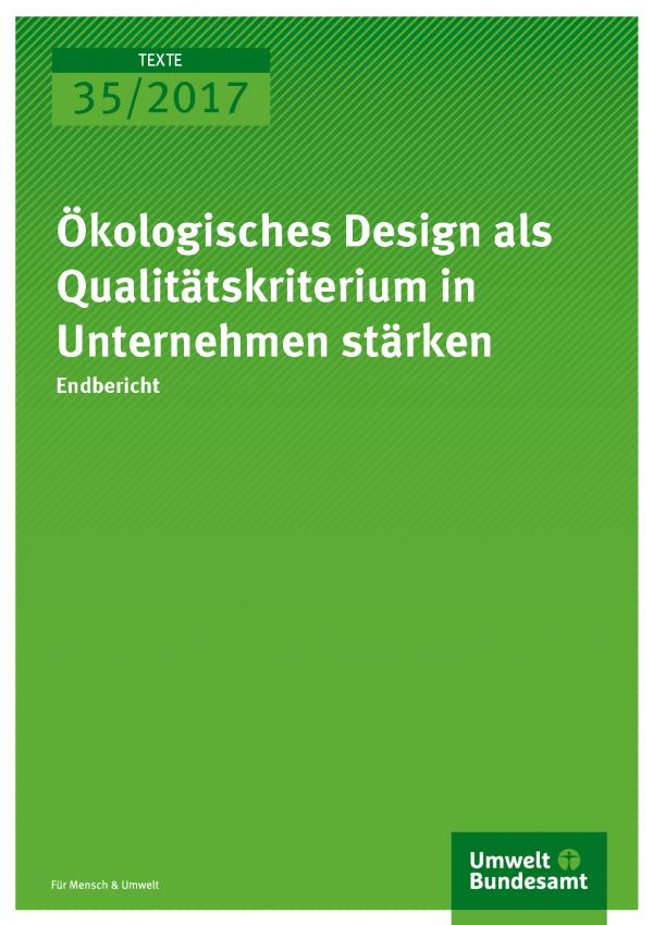 Cover der Publikation Texte 35/2017 Ökologisches Design als Qualitätskriterium in Unternehmen stärken