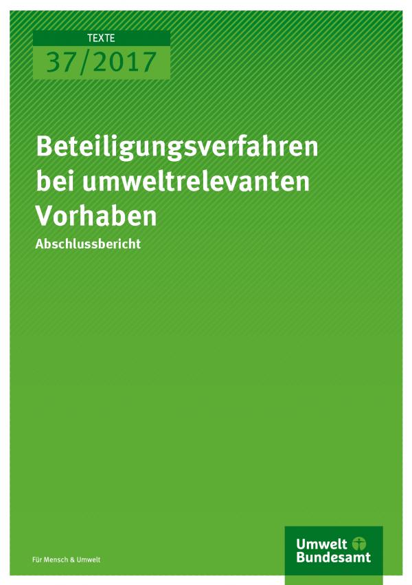 Cover der Publikation Texte 37/2017 Beteiligungsverfahren bei umweltrelevanten Vorhaben