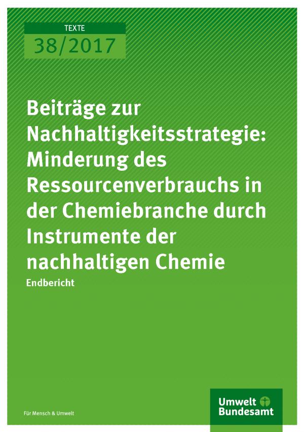 Cover der Publikation Texte 38/2017 Beiträge zur Nachhaltigkeitsstrategie: Minderung des Ressourcenverbrauchs in der Chemiebranche durch Instrumente der nachhaltigen Chemie