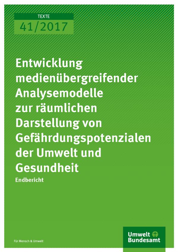 Cover der Publikation 41/2017 Entwicklung medienübergreifender Analysemodelle zur räumlichen Darstellung von Gefährdungspotenzialen der Umwelt und Gesundheit