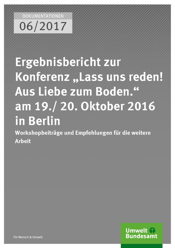 """Cover der Publikation Dokumentation 06/2017 Ergebnisbericht zur Konferenz """"Lass uns reden! Aus Liebe zum Boden."""" am 19./ 20. Oktober 2016 in Berlin"""