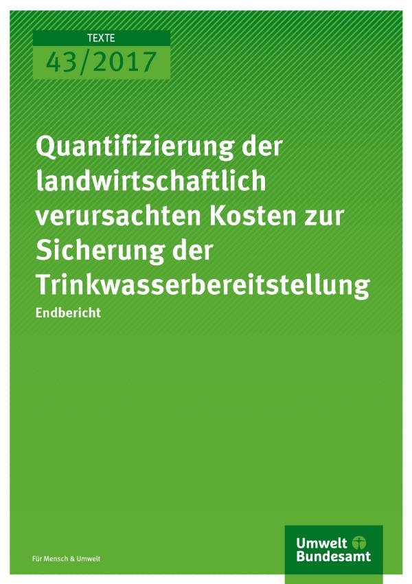 Cover der Publikation 43/2017 Quantifizierung der landwirtschaftlich verursachten Kosten zur Sicherung der Trinkwasserbereitstellung