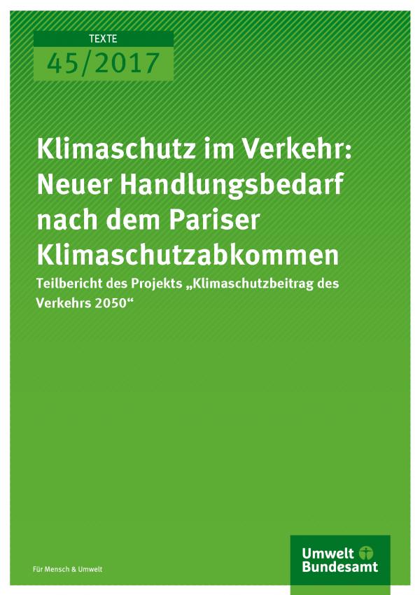 Cover der Publikation Texte 45/2017 Klimaschutz im Verkehr: Neuer Handlungsbedarf nach dem Pariser Klimaschutzabkommen