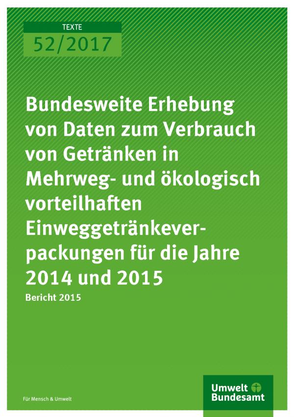 Cover der Publikation Texte 52/2017 Bundesweite Erhebung von Daten zum Verbrauch von Getränken in Mehrweg- und ökologisch vorteilhaften Einweggetränkeverpackungen für die Jahre 2014 und 2015 - Bericht 2015