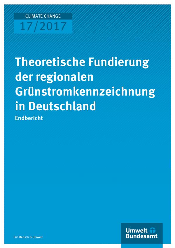 Cover der Publikation Climate Change 17/2017 Theoretische Fundierung der regionalen Grünstromkennzeichnung in Deutschland