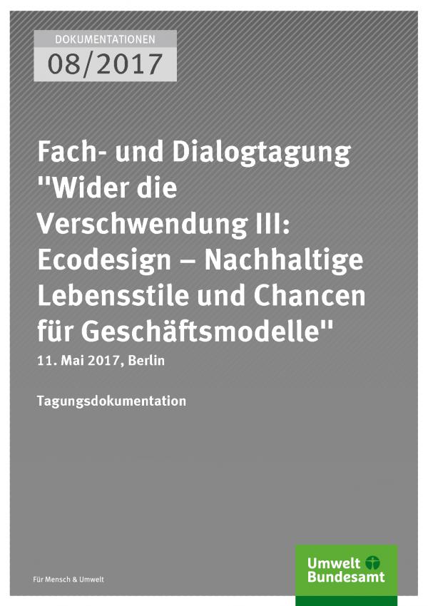 """Cover der Publikation Dokumentation 08/2017 Fach- und Dialogtagung """"Wider die Verschwendung III: Ecodesign – Nachhaltige Lebensstile und Chancen für Geschäftsmodelle"""""""