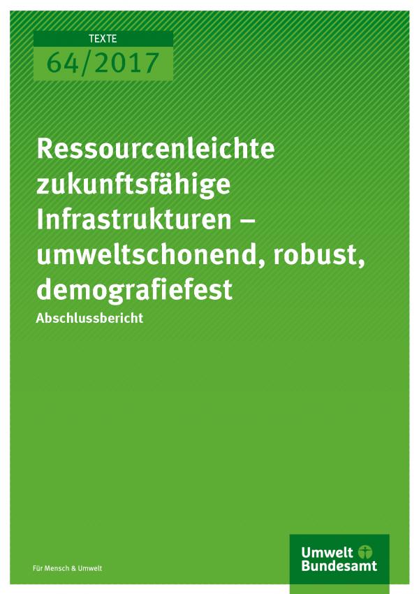 Cover der Publikation 64/2017 Ressourcenleichte zukunftsfähige Infrastrukturen – umweltschonend, robust, demografiefest