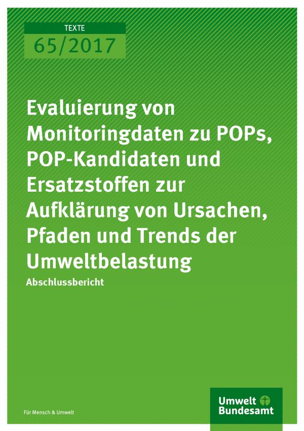 Cover der Publikation 65/2017 Evaluierung von Monitoringdaten zu POPs, POP-Kandidaten und Ersatzstoffen zur Aufklärung von Ursachen, Pfaden und Trends der Umweltbelastung