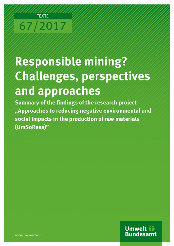 "Cover of publication 67/2017 Responsible mining? Challenges, perspectives and approaches - Summary of the findings of  the research project ""Approaches to reducing negative environmental and social impacts in the production of raw materials (UmSoRess)"""