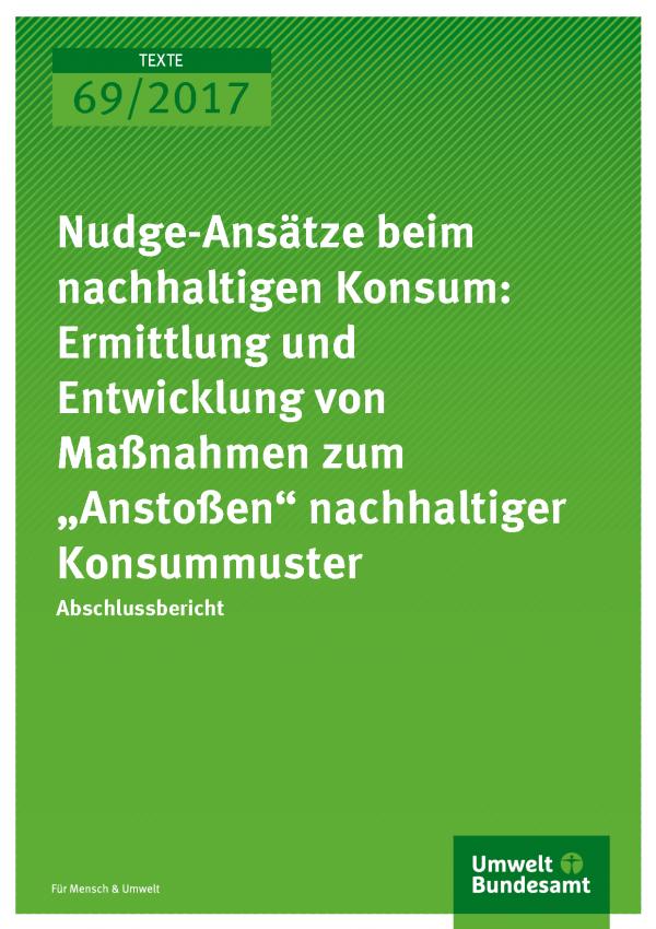 """Cover der Publikation 69/2017 Nudge-Ansätze beim nachhaltigen Konsum: Ermittlung und Entwicklung von Maßnahmen zum """"Anstoßen"""" nachhaltiger Konsummuster"""
