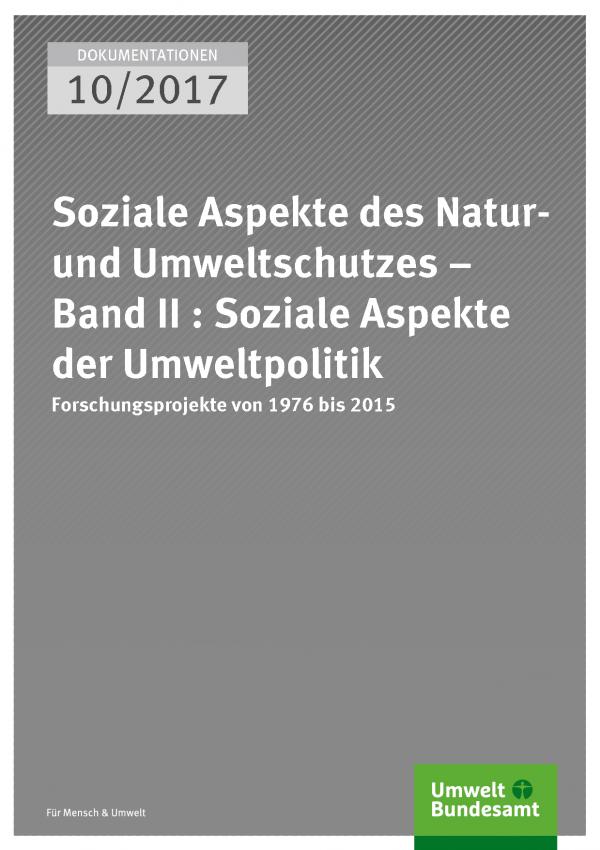 Cover der Publikation Dokumentation 10/2017 Soziale Aspekte des Natur- und Umweltschutzes - Band II : Soziale Aspekte der Umweltpolitik