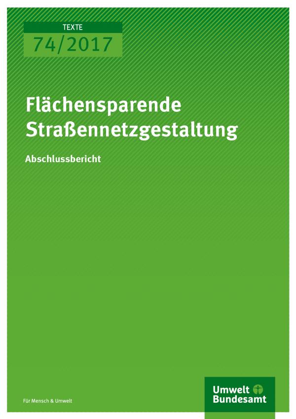 Cover der Publikation 74/2017 Flächensparende Straßennetzgestaltung: Potenziale zur effizienten Entwicklung des Straßennetzes vor dem Hintergrund der Umweltziele der Bundesregierung und des demografischen Wandels