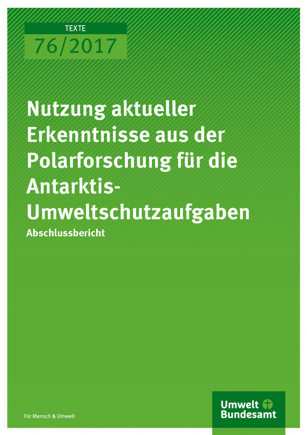 Cover der Publikation 76/2017 Nutzung aktueller Erkenntnisse aus der Polarforschung für die Antarktis-Umweltschutzaufgaben