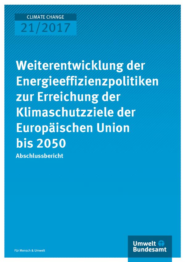 Cover der Publikation Climate Change 21/2017 Weiterentwicklung der Energieeffizienzpolitiken zur Erreichung der Klimaschutzziele der Europäischen Union bis 2050