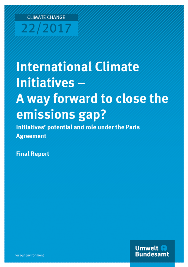 Cover of publication Climate Change 22/2017 International Climate Initiatives – A way forward to close the emissions gap? Initiatives' potential and role under the Paris Agreement
