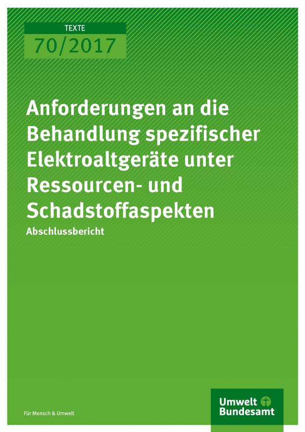 cover der Publikation 70/2017 Anforderungen an die Behandlung spezifischer Elektroaltgeräte unter Ressourcen- und Schadstoffaspekten