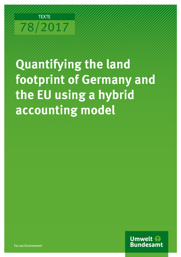 Cover of publication Texte 78/2017 Quantifying the land footprint of Germany and the EU using a hybrid accounting model