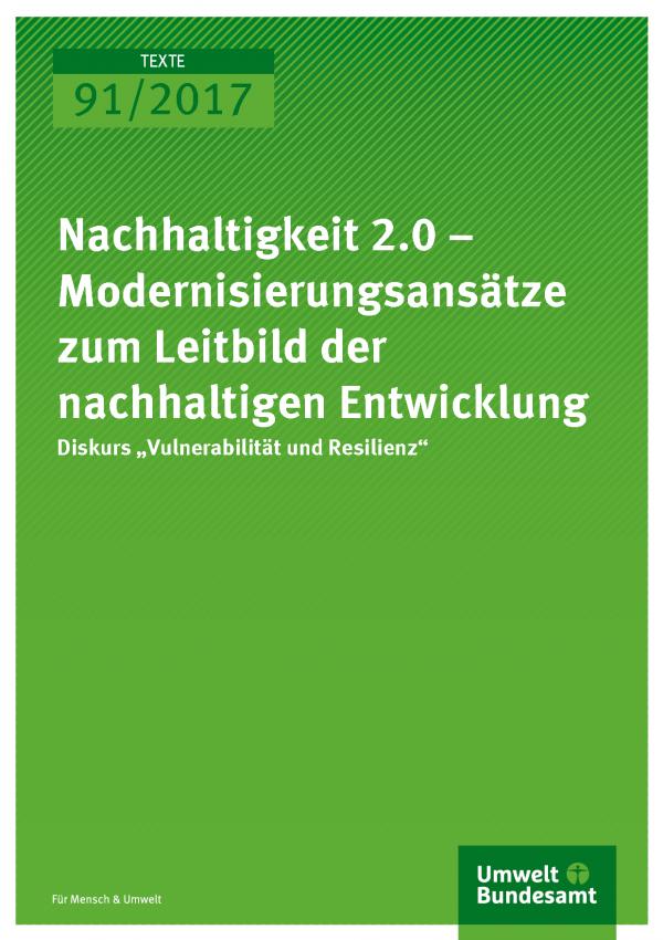 Cover der Publikation Texte 91-2017 Nachhaltigkeit 2.0 - Diskurs Vulnerabilität und Resilienz