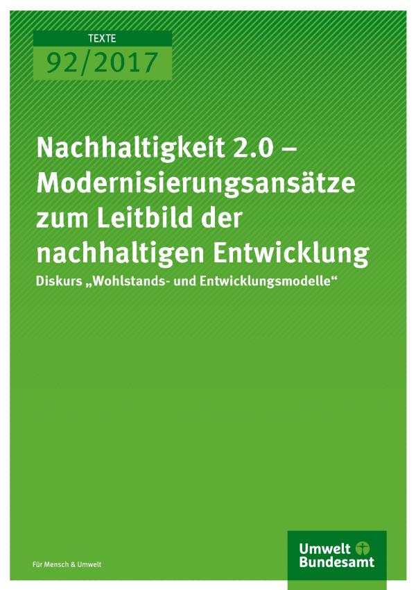 Cover der Publikation Texte 92/2017 Nachhaltigkeit 2.0 - Diskurs Wohlstands- und Entwicklungsmodelle