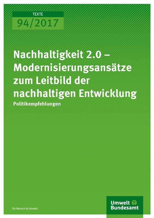 Cover der Publikation Texte 94/2017 Nachhaltigkeit 2.0 - Politikempfehlungen