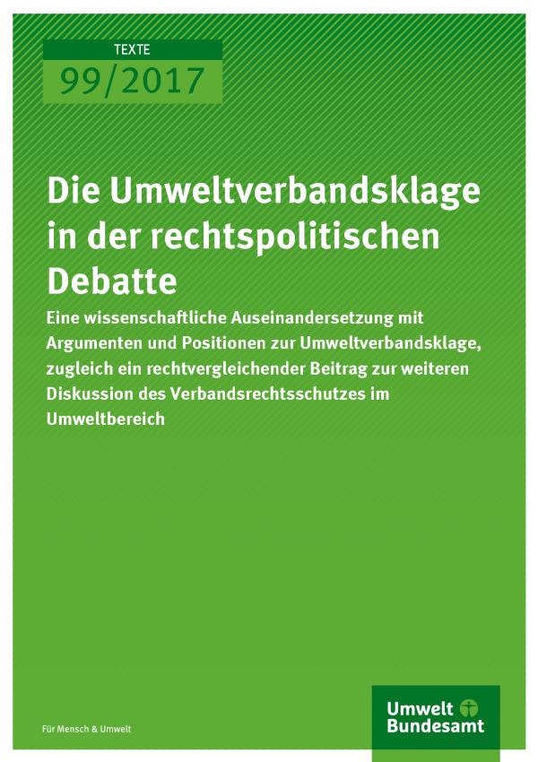 Cover der Publikation Texte 99/2017 Die Umweltverbandsklage in der rechtspolitischen Debatte