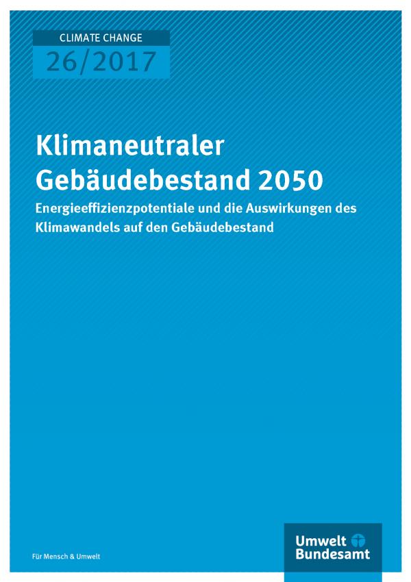 Cover der Publikation Climate Change 26/2017 Klimaneutraler Gebäudebestand 2050 - Energieeffizienzpotenziale und die Auswirkungen des Klimawandels auf den Gebäudebestand II