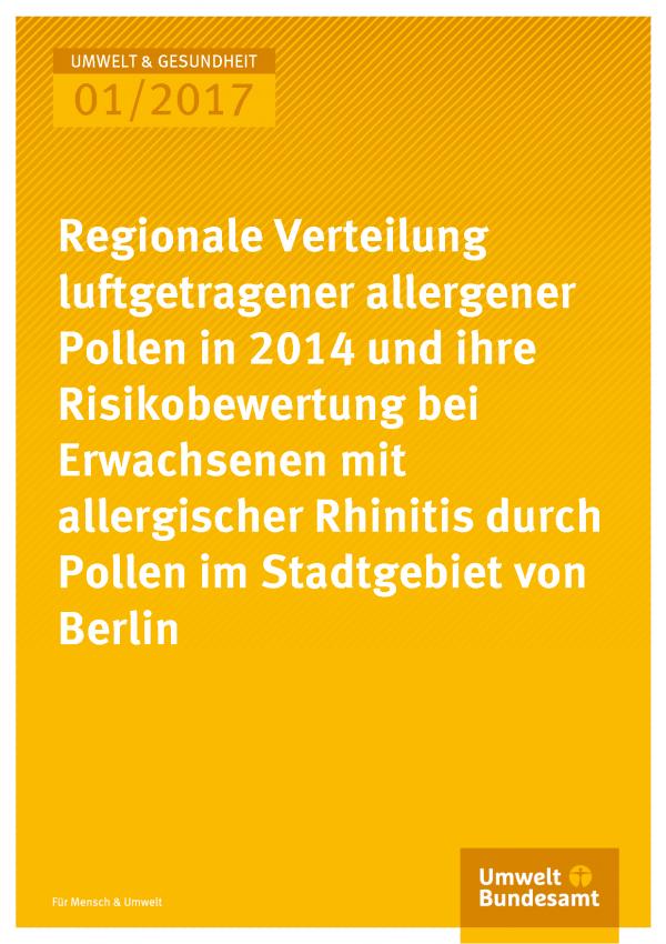 Cover der Publikation Umwelt & Gesundheit Regionale Verteilung luftgetragener allergener Pollen in 2014 und ihre Risikobewertung bei Erwachsenen mit allergischer Rhinitis durch Pollen im Stadtgebiet von Berlin