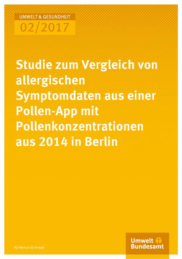 Cover der Publikation Umwelt & Gesundheit 02/2017 Studie zum Vergleich von allergischen Symptomdaten aus einer Pollen-App mit Pollenkonzentrationen aus 2014 in Berlin