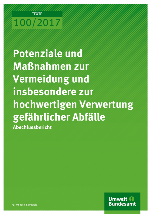 Cover der Publikation Texte 100/2017 Potenziale und Maßnahmen zur Vermeidung und insbesondere zur hochwertigen Verwertung gefährlicher Abfälle