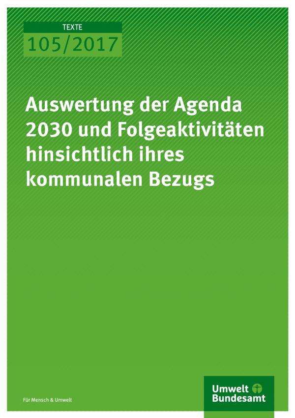Cover der Publikation Texte 105/2017 Auswertung der Agenda 2030 und Folgeaktivitäten hinsichtlich ihres kommunalen Bezugs