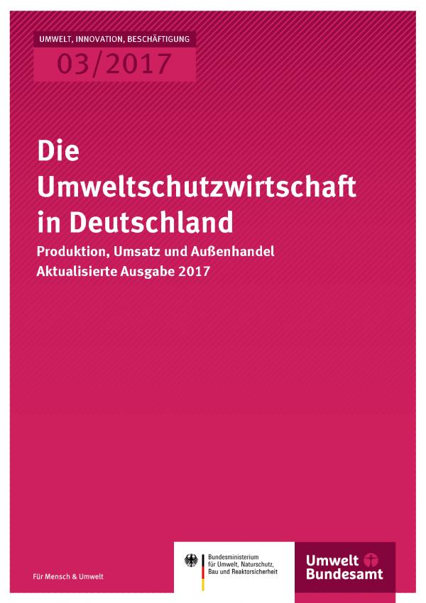 Cover der Publikation UIB 03/2017 Die Umweltschutzwirtschaft in Deutschland - Produktion, Umsatz und Außenhandel