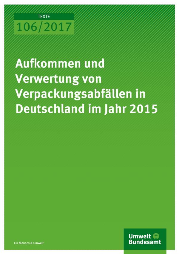 Cover der Publikation Texte 106/2017 Aufkommen und Verwertung von Verpackungsabfällen in Deutschland im Jahr 2015