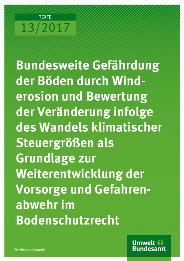 Cover der Publikation Texte 13/2017 Bundesweite Gefährdung der Böden durch Winderosion und Bewertung der Veränderung infolge des Wandels klimatischer Steuergrößen