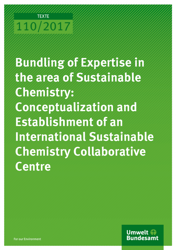 Cover of publication Texte 110/2017 Bundling of Expertise in the area of Sustainable Chemistry: Conceptualization and Establishment of an International Sustainable Chemistry Collaborative Centre