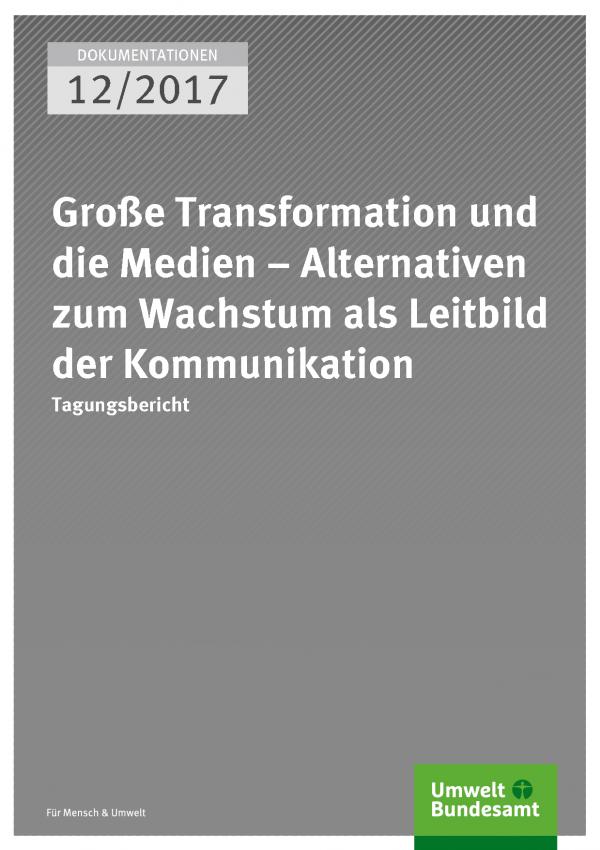 Cover der Dokumentationen 12/2017 Große Transformation und die Medien – Alternativen zum Wachstum als Leitbild der Kommunikation