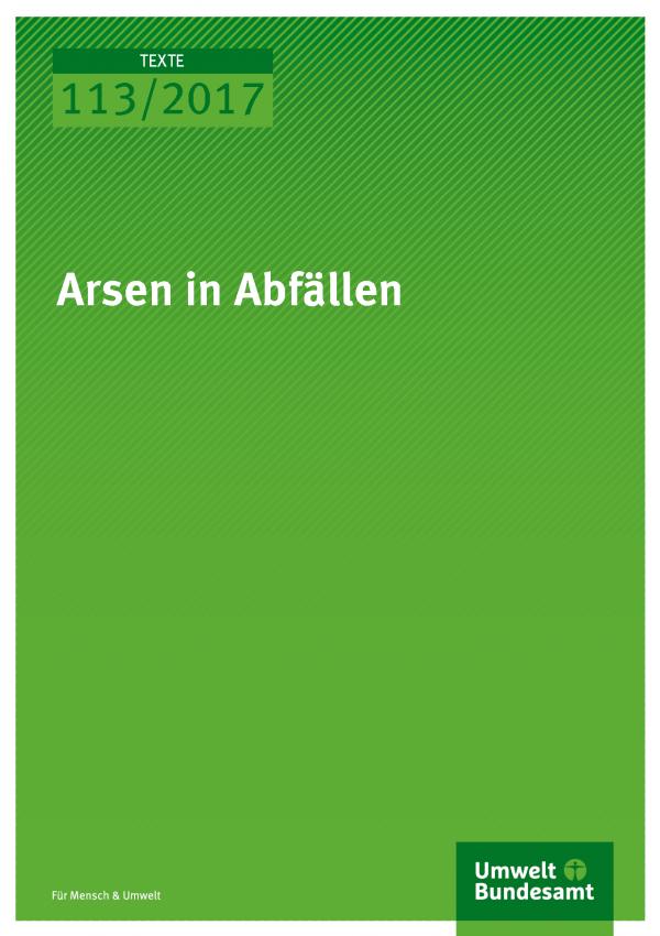 Cover der Publikation Texte 113/2017 Arsen in Abfällen