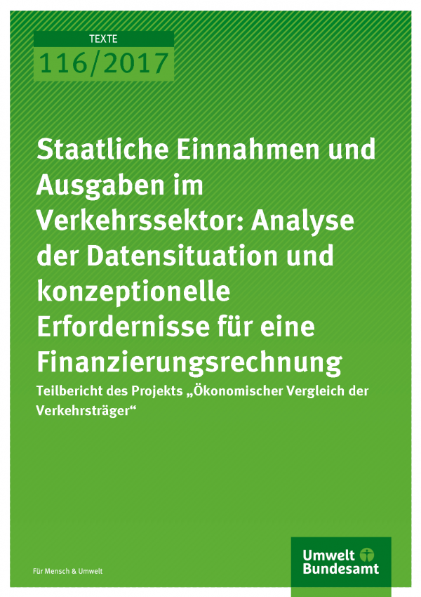 Cover der Publikation Texte 116/2017 Staatliche Einnahmen und Ausgaben im Verkehrssektor: Analyse der Datensituation und konzeptionelle Erfordernisse für eine Finanzierungsrechnung