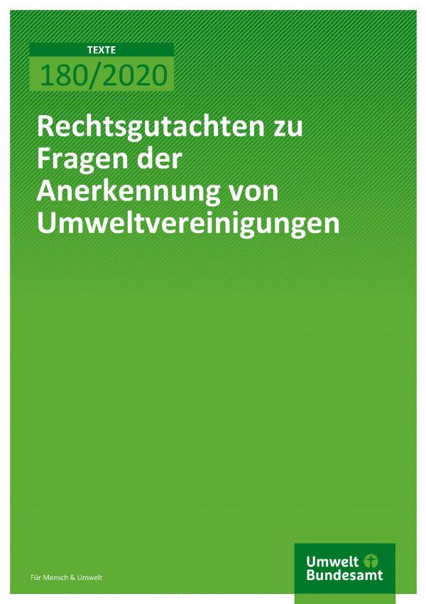 Cover der Publikation TEXTE 180/2020 Rechtsgutachten zu Fragen der Anerkennung von Umweltvereinigungen
